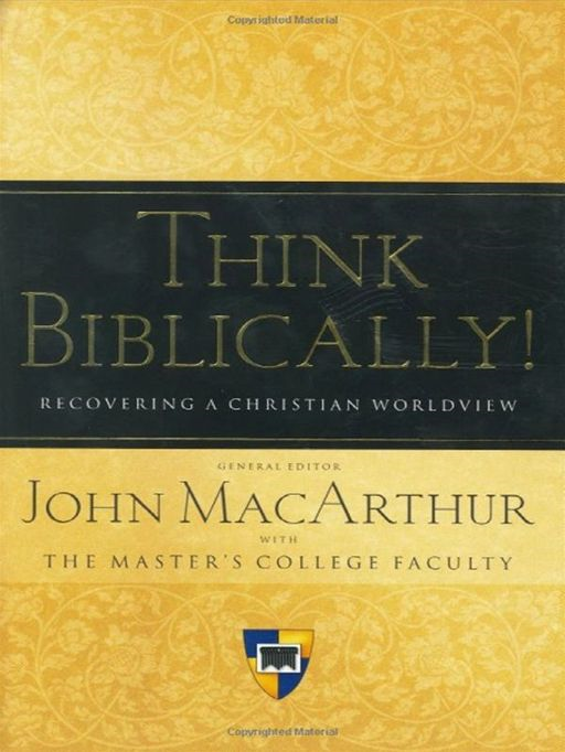 Think Biblically! (Trade Paper): Recovering a Christian Worldview