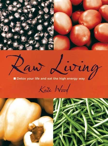 Raw Living Detox Your Life and Eat the High Energy Way