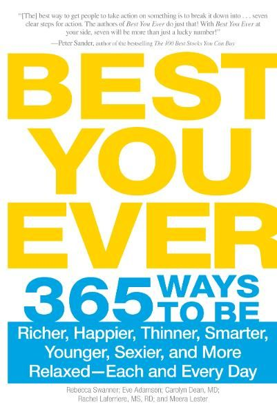 Best You Ever: 365 Ways to be Richer, Happier, Thinner, Smarter, Younger, Sexier, and More Relaxed - Each and Every Day By: Rebecca Swanner