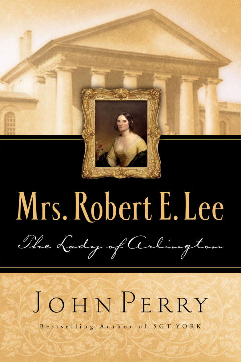 Mrs. Robert E. Lee By: John Perry