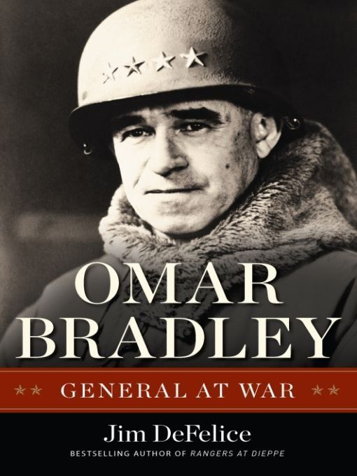 Omar Bradley: General at War By: Jim DeFelice