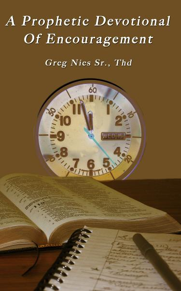 A Prophetic Devotional of Encouragement By: Bishop Greg Nies Sr., Th.D.