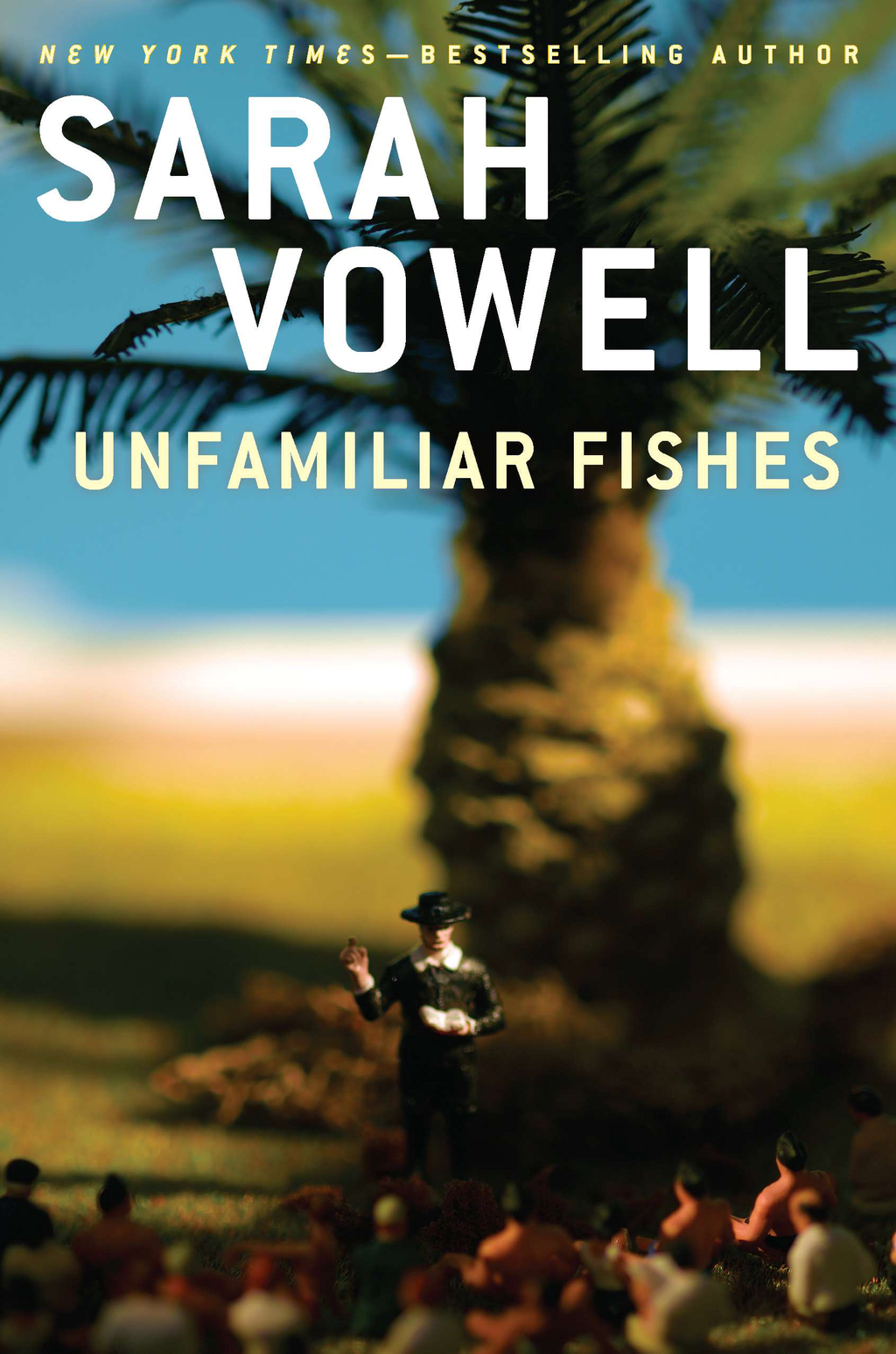 Unfamiliar Fishes By: Sarah Vowell