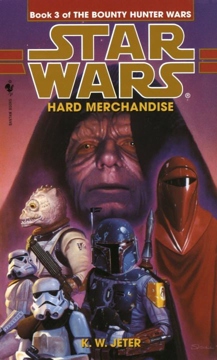 Hard Merchandise: Star Wars (The Bounty Hunter Wars) By: K.W. Jeter