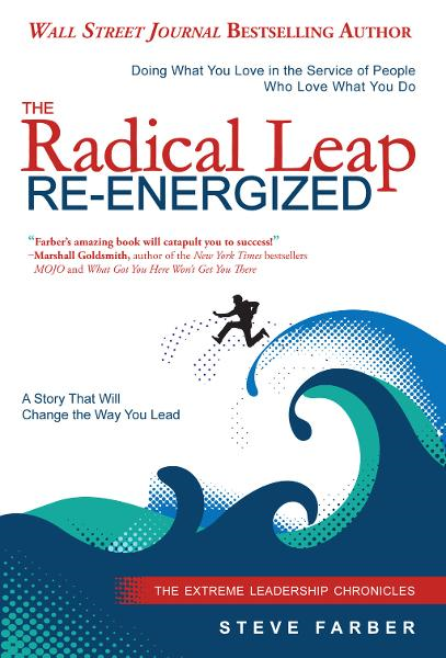 The Radical Leap Re-Energized By: Steve Farber