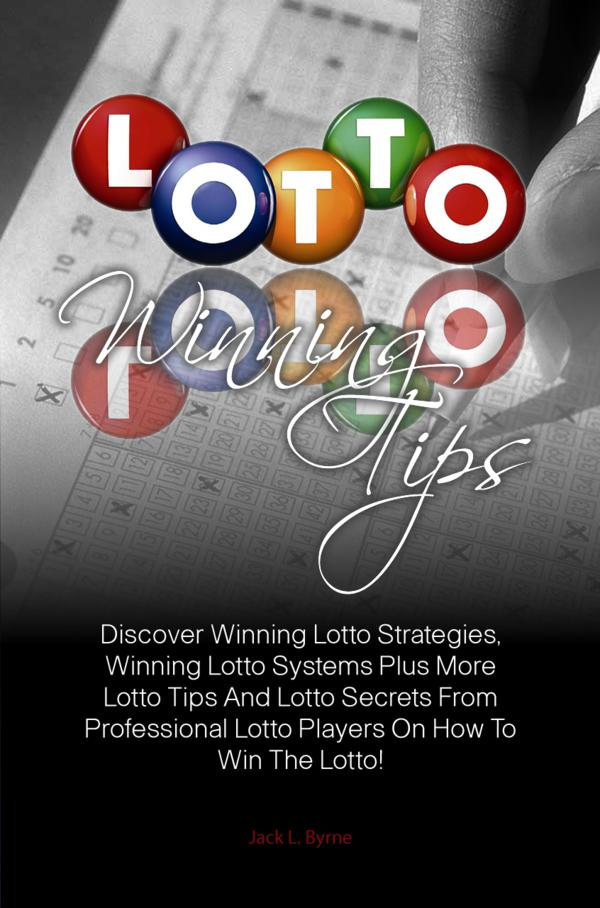 Lotto Winning Tips By: Jack L. Byrne