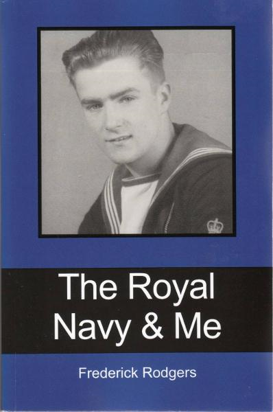 The Royal Navy & Me By: Frederick Rodgers