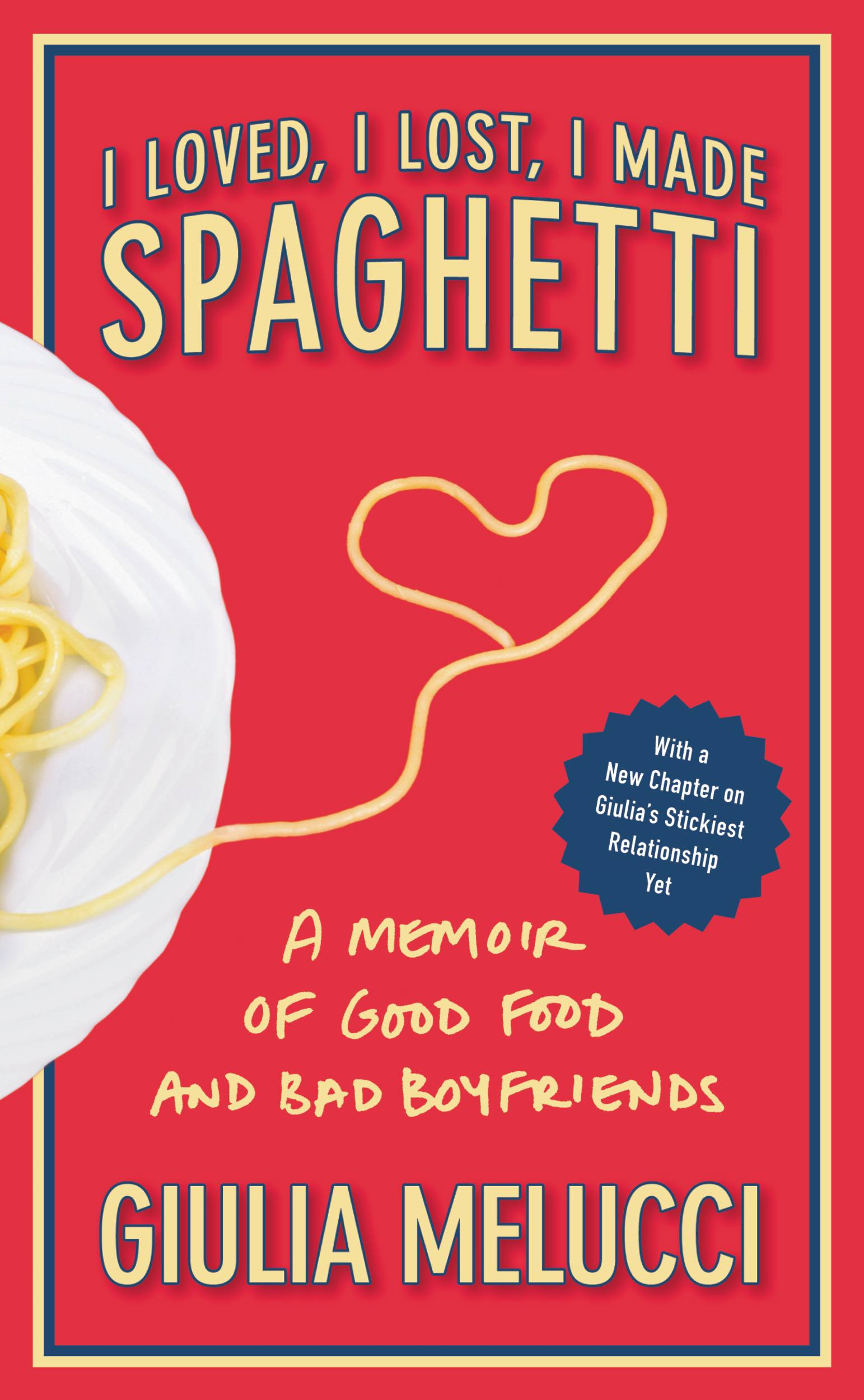 I Loved, I Lost, I Made Spaghetti By: Giulia Melucci