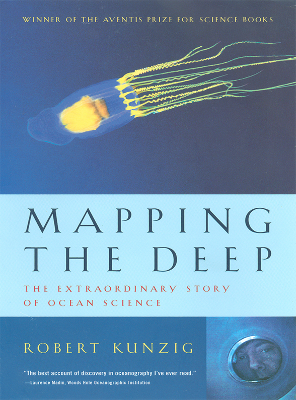 Mapping the Deep: The Extraordinary Story of Ocean Science By: Robert Kunzig