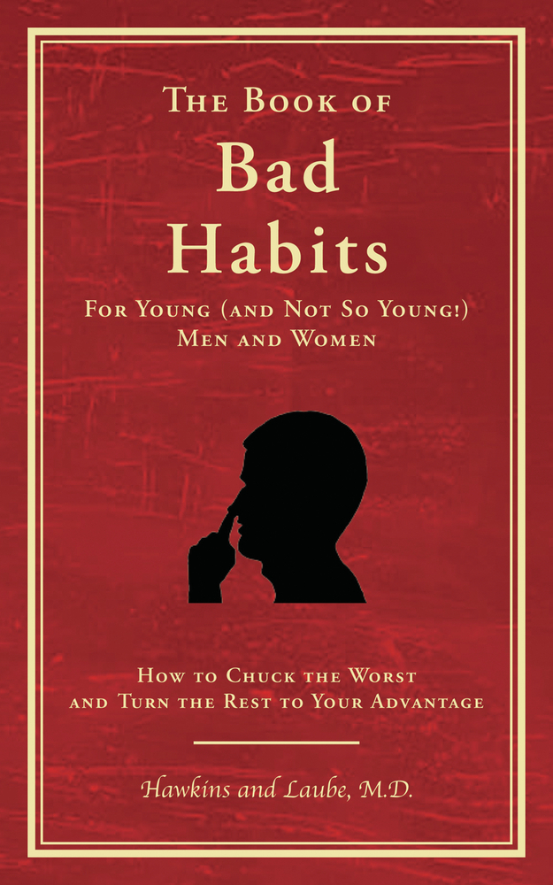 The Book of Bad Habits for Young (and Not So Young!) Men and Women: How to Chuck the Worst and Turn the Rest to Your Advantage