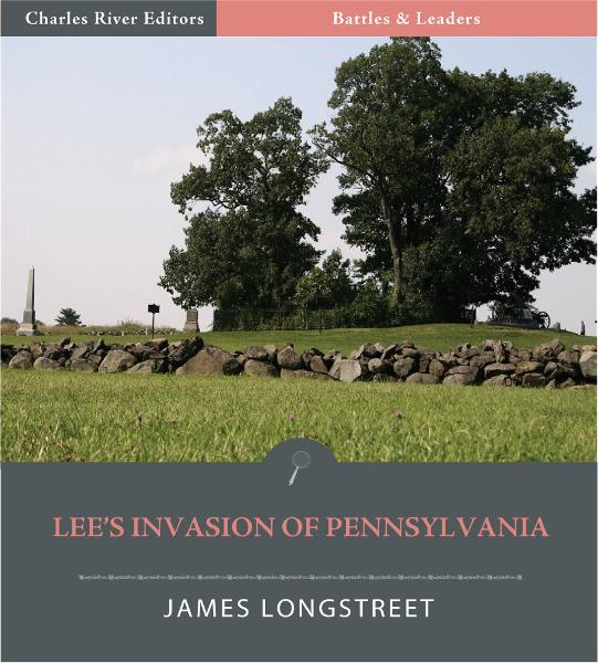 Battles & Leaders of the Civil War: Lee's Invasion of Pennsylvania By: James Longstreet