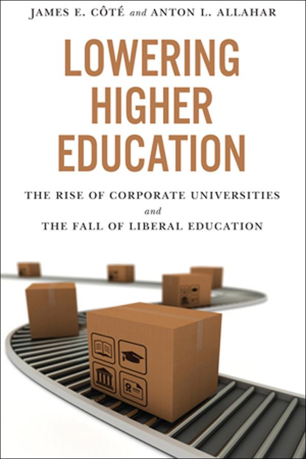 Lowering Higher Education By: Anton L. Allahar,James Cote
