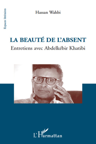 Hassan Wahbi - La beauté de l'absent - entretiens avec abdelkébir khatibi