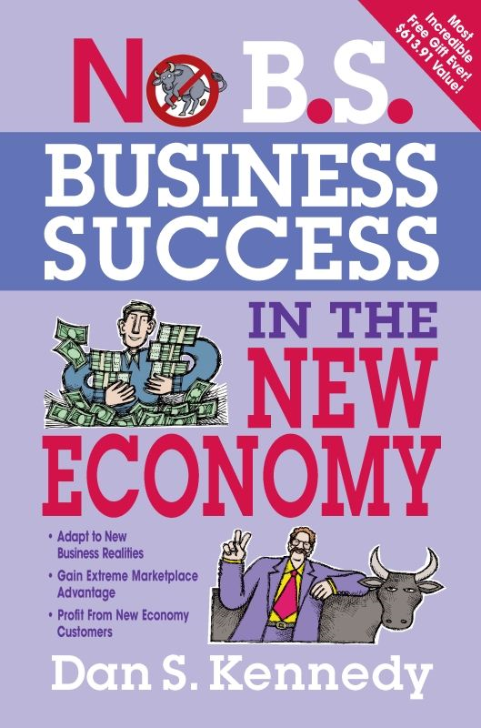 No B.S. Business Success In The New Economy By: Dan S. Kennedy