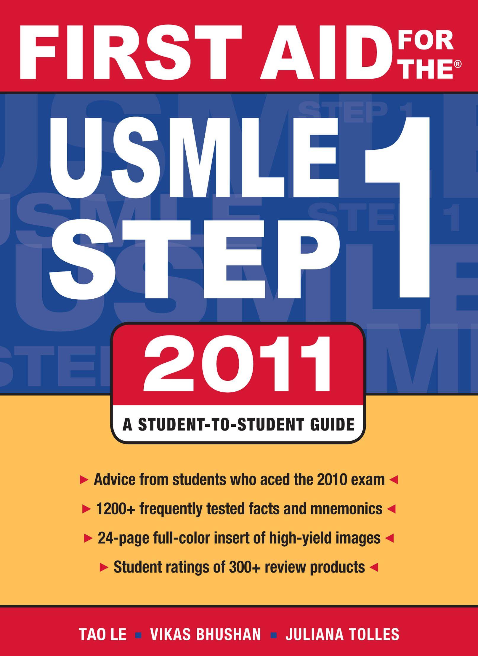 First Aid for the USMLE Step 1 2011 By:  Juliana Tolles, Vikas Bhushan,Tao Le
