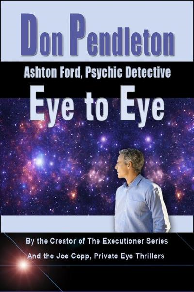 Eye to Eye: Ashton Ford, Psychic Detective By: Don Pendleton