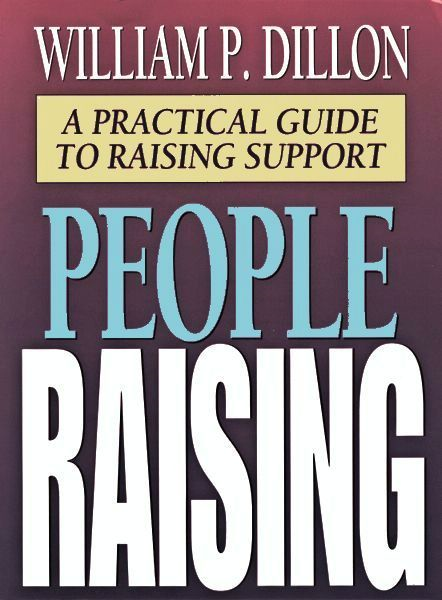 People Raising: A Practical Guide To Raising Support By: William Paul Dillon