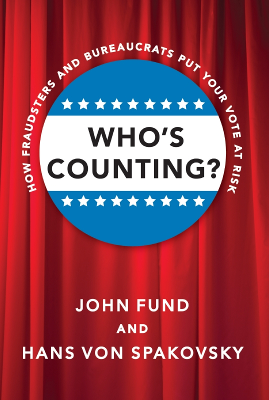 Who's Counting?: How Fraudsters and Bureaucrats Put Your Vote at Risk By: Hans von Spakovsky,John Fund
