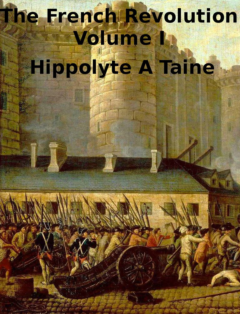 The French Revolution Volume 1 By: Hippolyte A Taine