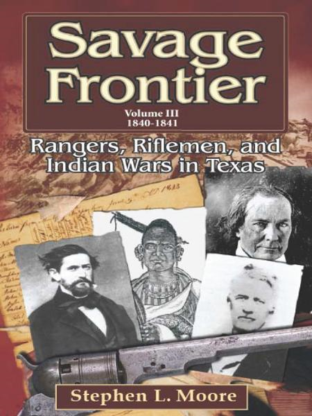 Savage Frontier Volume 3 1840-1841: Rangers, Riflemen, and Indian Wars in Texas By: Stephen L. Moore