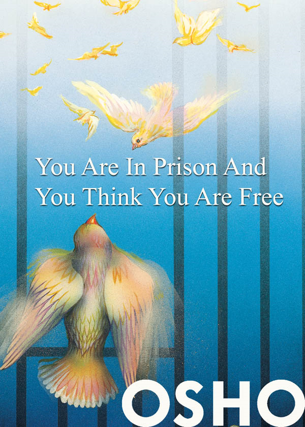 You Are in Prison and You Think You Are Free By: Osho