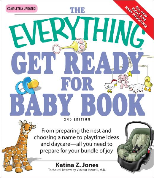 Everything Get Ready for Baby Book: From preparing the nest and choosing a name to playtime ideas and daycare—all you need to prepare for your bundle of joy
