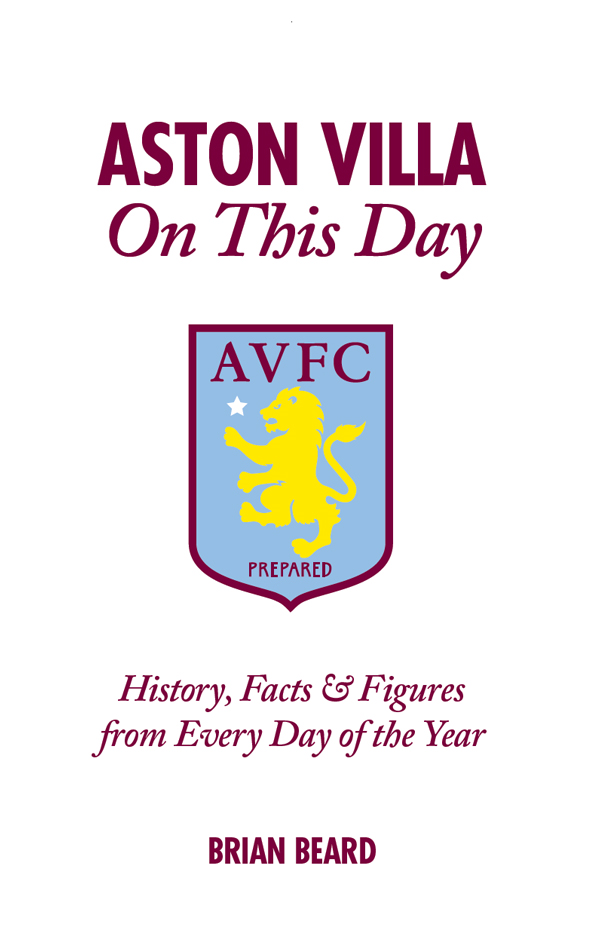 Aston Villa On This Day: History, Facts & Figures from Every Day of the Year