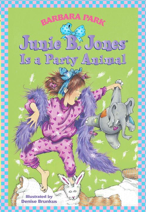 Junie B. Jones Is a Party Animal By: Barbara Park,Denise Brunkus