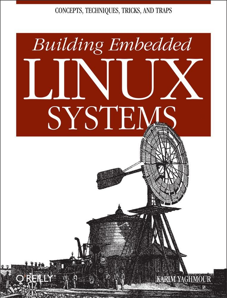 Building Embedded Linux Systems By: Karim Yaghmour