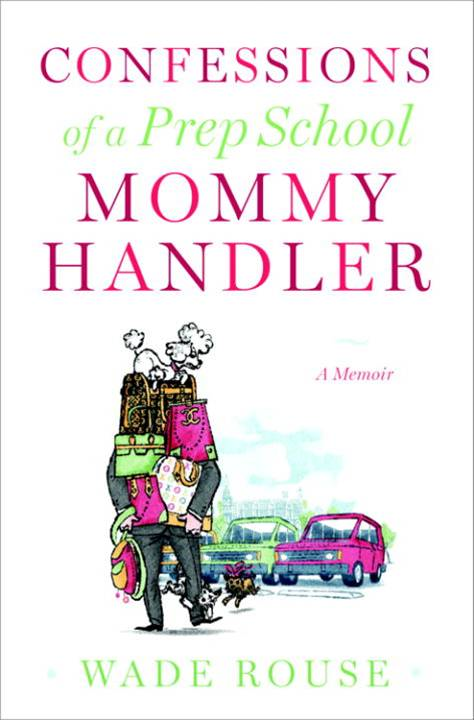 Confessions of a Prep School Mommy Handler By: Wade Rouse