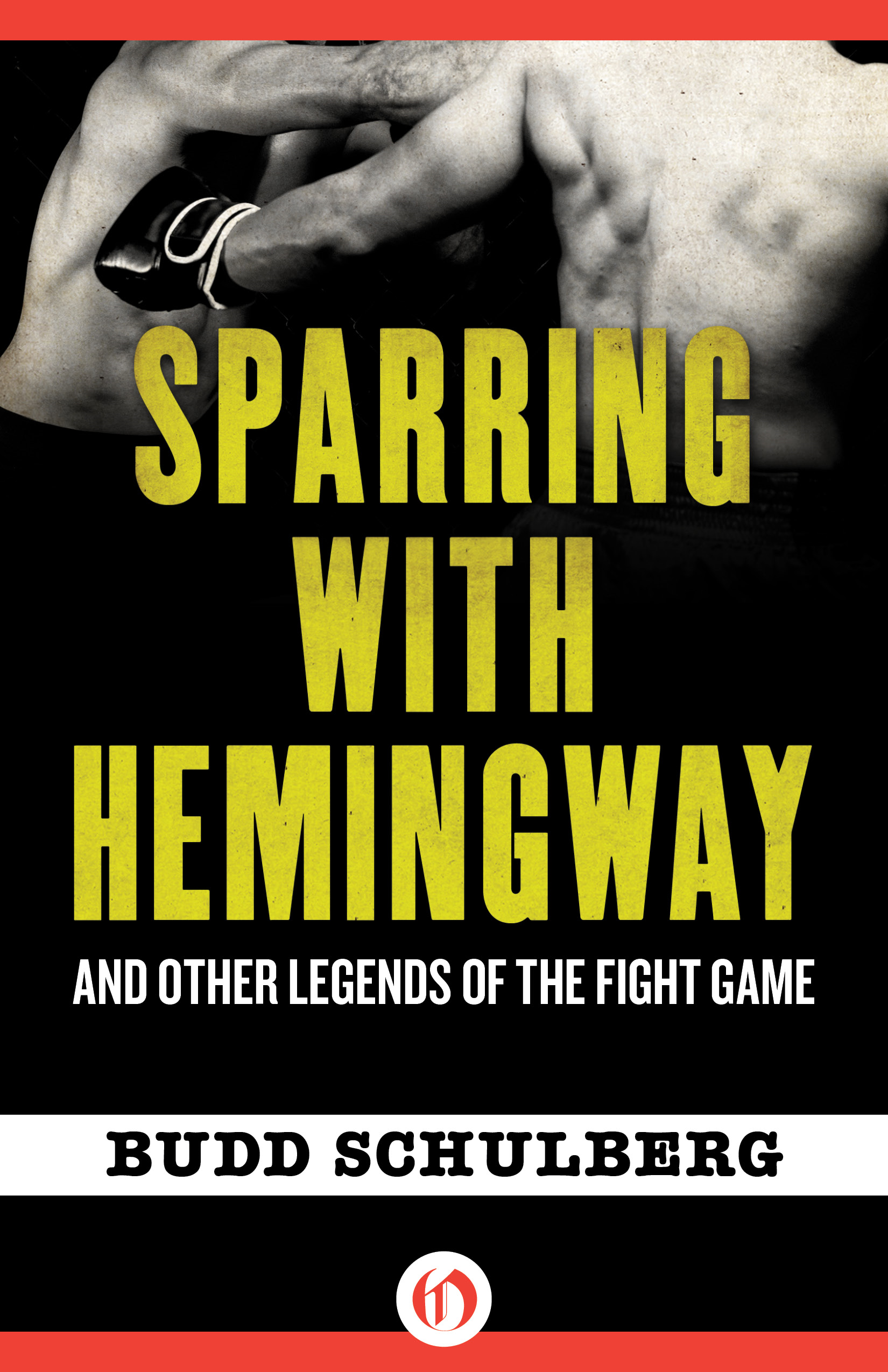 Sparring with Hemingway: And Other Legends of the Fight Game By: Budd Schulberg