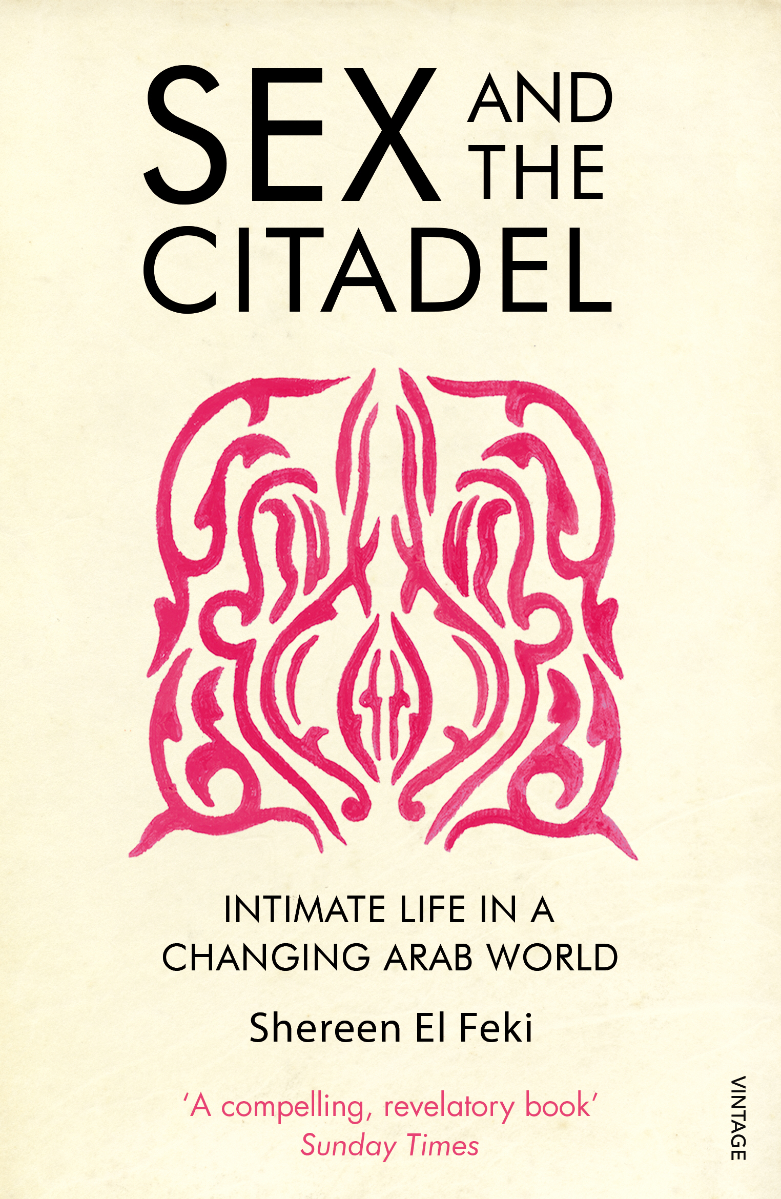 Sex and the Citadel Intimate Life in a Changing Arab World