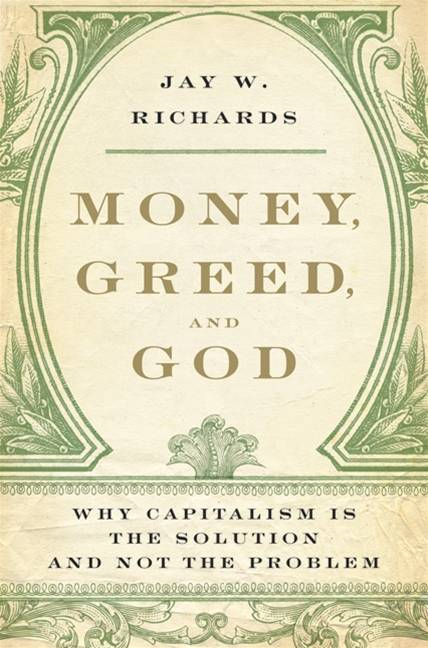 Money, Greed, and God By: Jay W. Richards