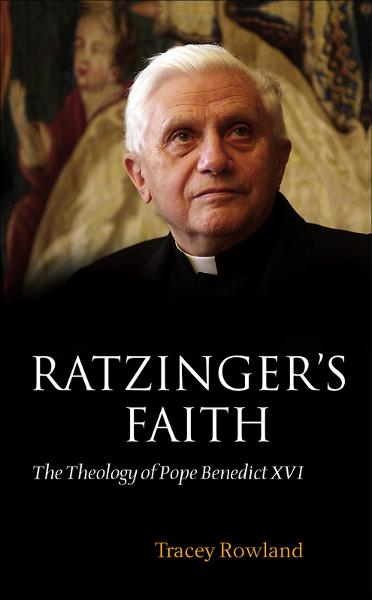 Ratzinger's Faith:The Theology of Pope Benedict XVI By: Tracey Rowland