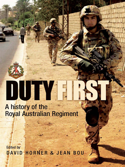 Duty First: A History Of The Royal Australian Regiment By: Edited by David Horner and Jean Bou