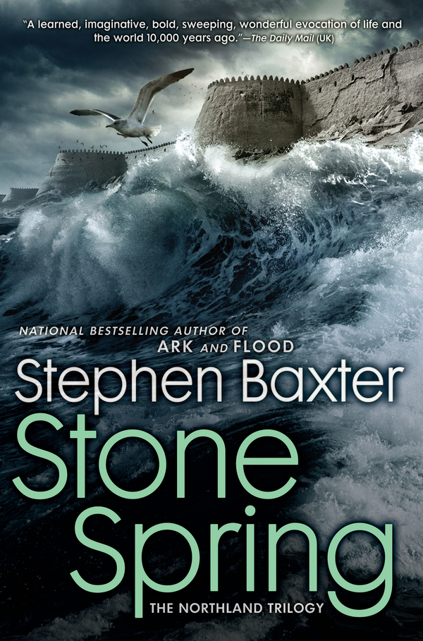 Stone Spring: The Northland Trilogy By: Stephen Baxter