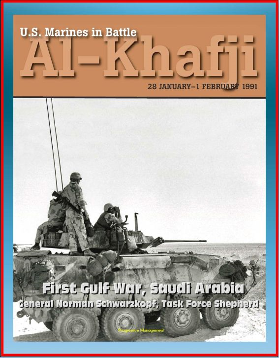 U.S. Marines in Battle: Al-Khafji, January 28 - February 1, 1991 - First Gulf War, Saudi Arabia, General Norman Schwarzkopf, Task Force Shepherd