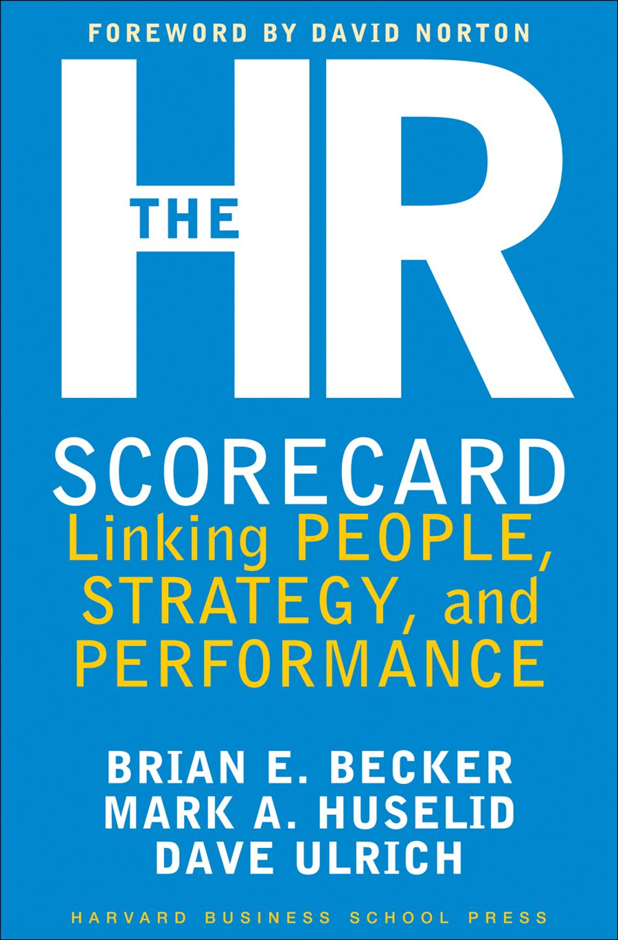 The HR Scorecard By: Brian E. Becker,David Ulrich,Mark A. Huselid