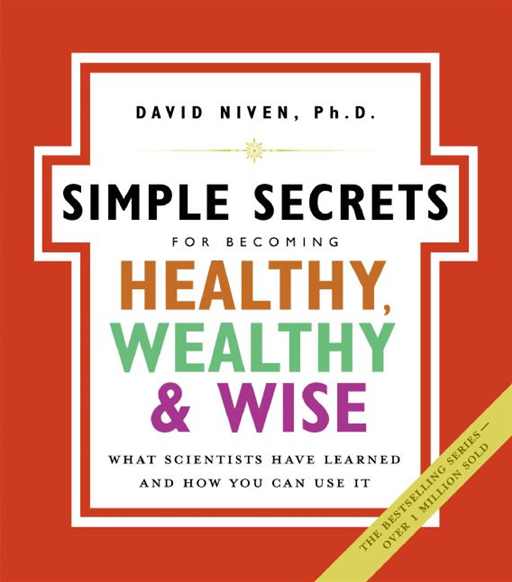 The Simple Secrets for Becoming Healthy, Wealthy, and Wise By: David Niven