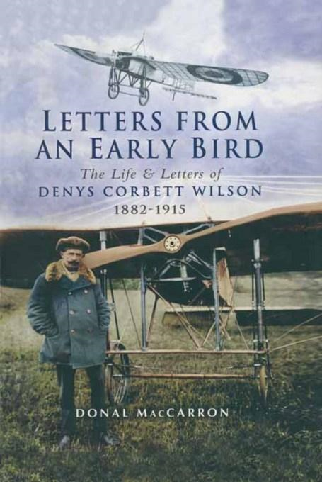 Donal MacCarron - Letters from an Early Bird: The life and letters of Denys Corbett Wilson 1882 - 1915
