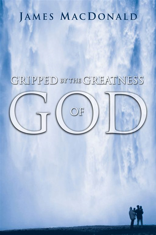 Gripped by the Greatness of God By: James MacDonald