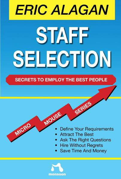 Staff Selection: Secrets to Employ the Best People By: Eric Alagan