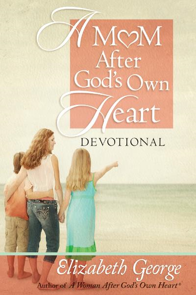 A Mom After God's Own Heart Devotional By: Elizabeth George