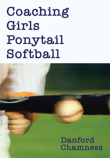 Coaching Girls Ponytail Softball By: Danford Chamness