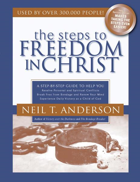 Steps to Freedom in Christ: The Step-by-Step Guide to Freedom in Christ By: Neil T. Anderson