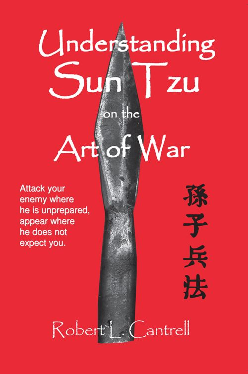 Understanding Sun Tzu on the Art of War By: Robert Lawrence Cantrell