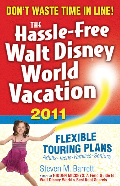 The Hassle-Free Walt Disney World Vacation, 2011 Edition By: Steven Barrett
