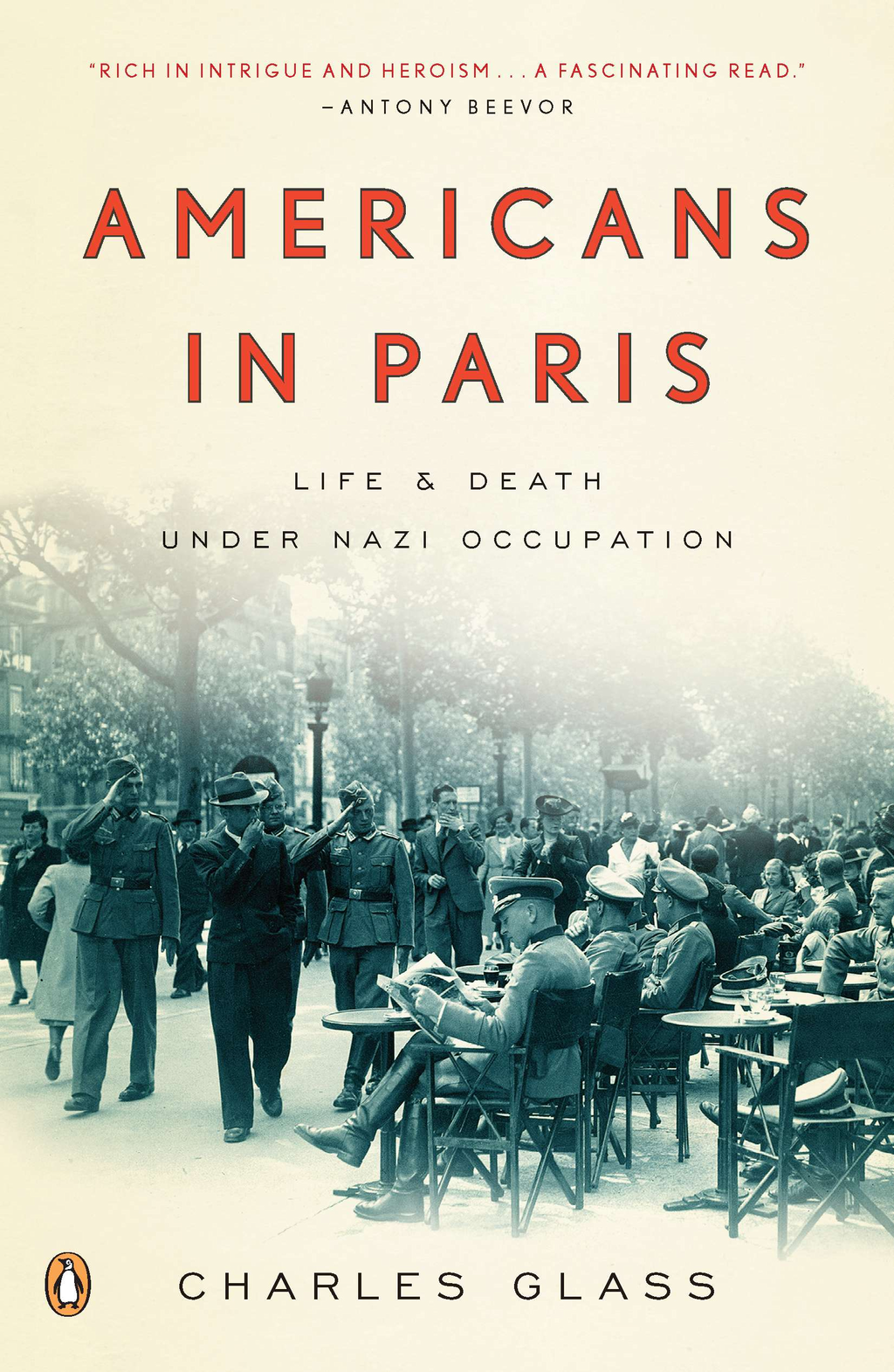 Americans in Paris: Life and Death Under Nazi Occupation By: Charles Glass