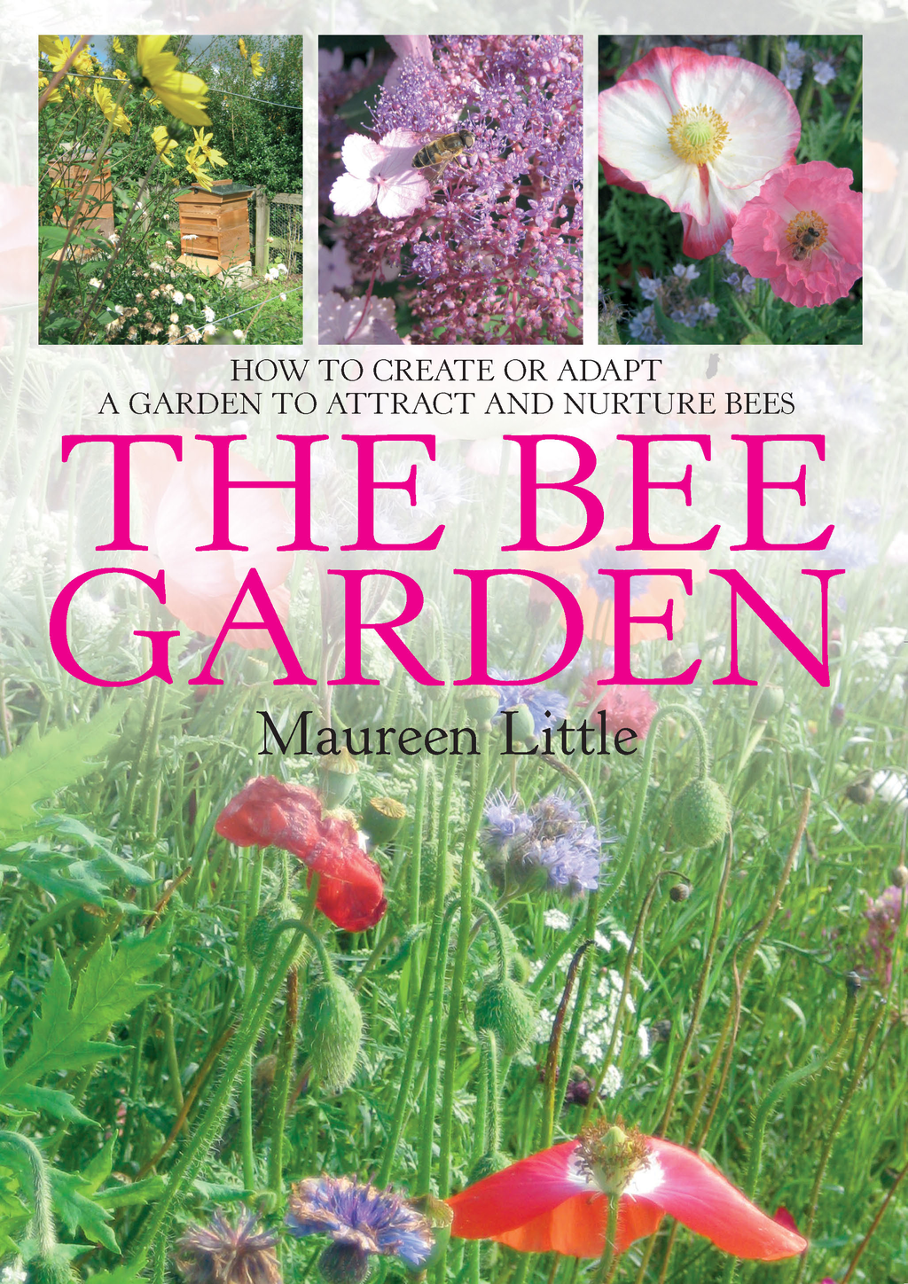 The Bee Garden How to create or adapt a garden to attract and nurture bees