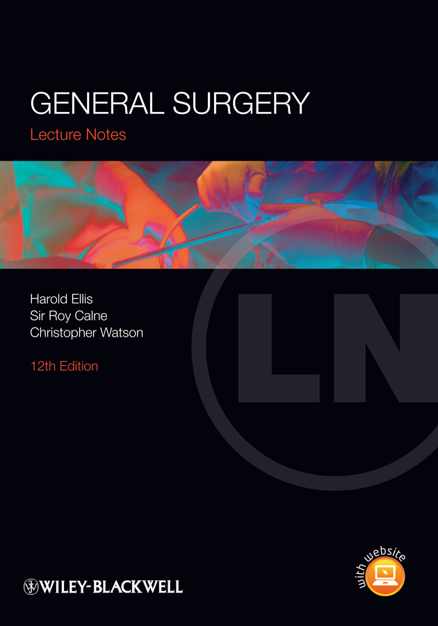 Lecture Notes: General Surgery By: Christopher Watson,Harold Ellis,Sir Roy Calne